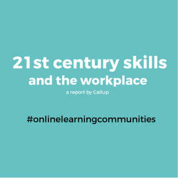 Picture 21st centry skills and the workplace - a report by Gallup #onlinelearningcommunities